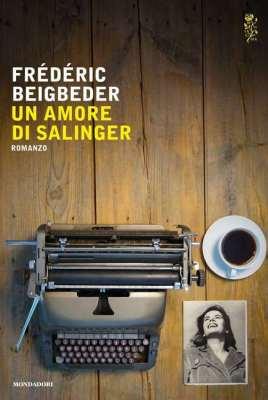 Frédéric-Bigbeder-Un-amore-di-Salinger-traduzione-di-Giovanni-Pacchiano-Milano-Mondadori